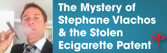 Stephane Vlachos and the Stolen Ecig Patent