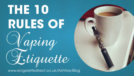 The 10 Rules of Vaping Etiquette: Plus 5 Great Prizes To Be Won