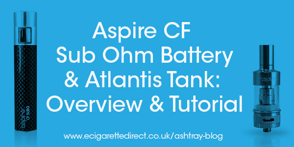 Aspire CF Sub Ohm Battery and Atlantis Tank Overview Tutorial