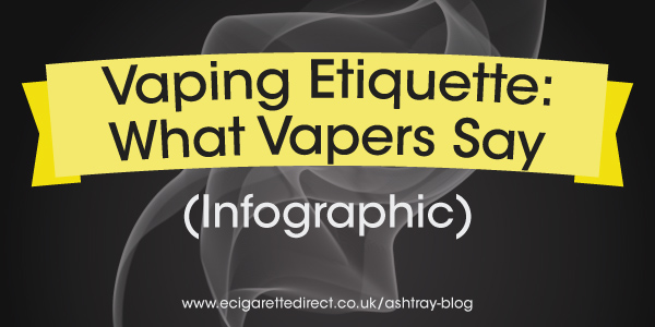 Vaping Etiquette: What Actual Vapers Say (Infographic)