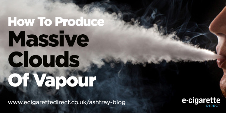 How to Get Massive Clouds of Vapor From Your E-Cig - Ashtray
