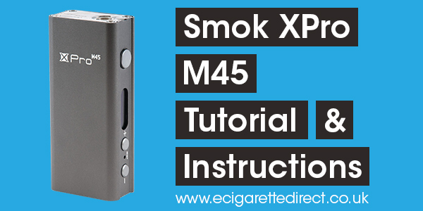 Smok XPro M45 Tutorial Instructions
