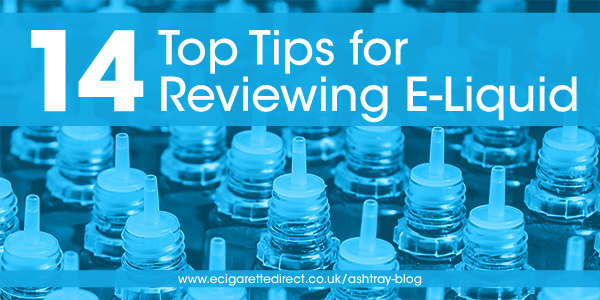 14 Top Tips for Reviewing E-Liquid (+ Free Eliquids for Review)