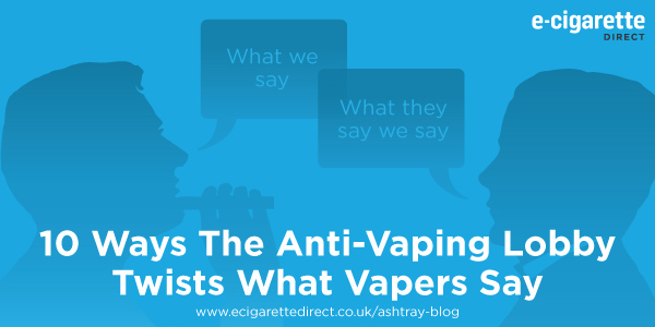 10 Ways The Anti-Vaping Lobby Twists What Vapers Say