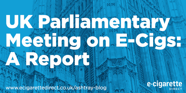 UK Parliamentary Meeting on E-Cigs: A Report