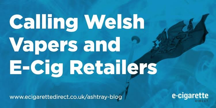 Calling Welsh Vapers and E-Cig Retailers.