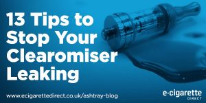 13 tips for fixing a leaking clearomiser.