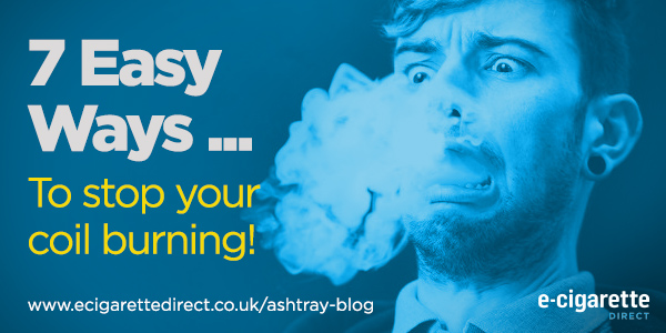 E Cigarette Direct - 7Easy Ways to stop your coil burning