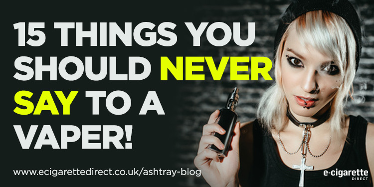Things not to say to a vaper