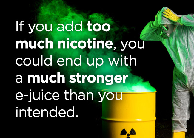 Quote from text - If you add too much nicotine you could end up with a much stronger e-juice than you intended