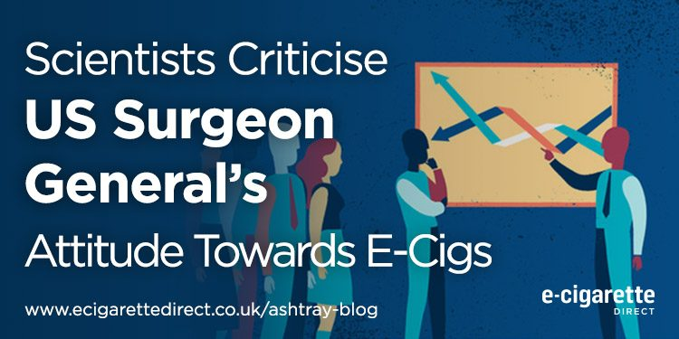 Scientists Criticise US Surgeon General's Attitude towards E-Cigs.