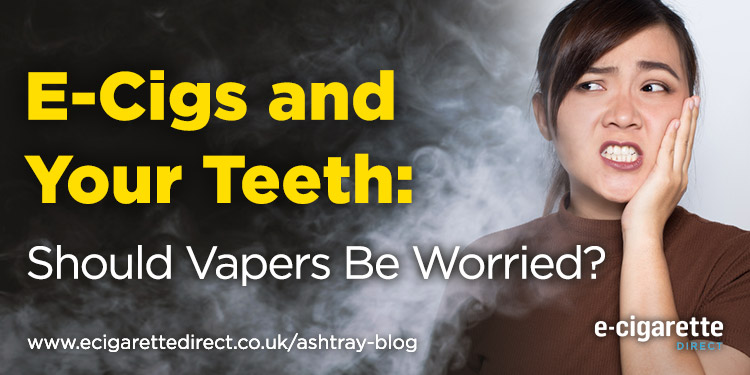 E-cigs and your teeth: Should vapers be worried?
