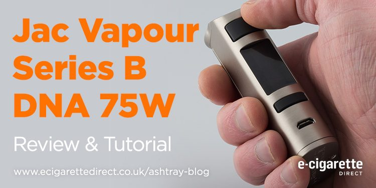 Jac Vapour Series B DNA 75W Review & Tutorial featured image