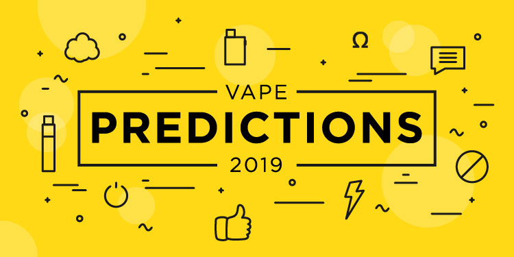 Vape predictions 2019 written over a yellow background.