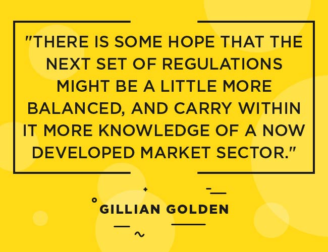 "Gillian Golden: ""There is some hope that the next set of regulations might be a little more balanced, and carry within it more knowledge of a more developed market sector."""