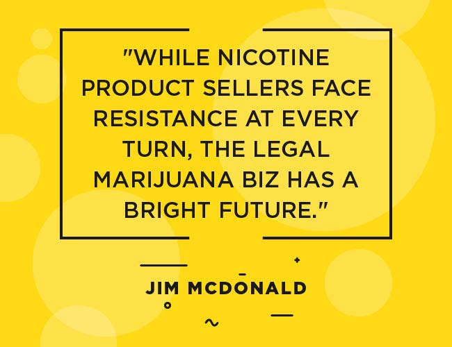 Jim Mc Donald: While nicotine product sellers face resistance at every turn, the legal marijuana biz has a bright future.""