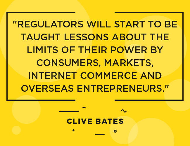 Clive Bates - Quote: Regulators will start to be taught lessons about the limits of their power by consumers, marketings, internet commerce and overseas entrepreneurs.