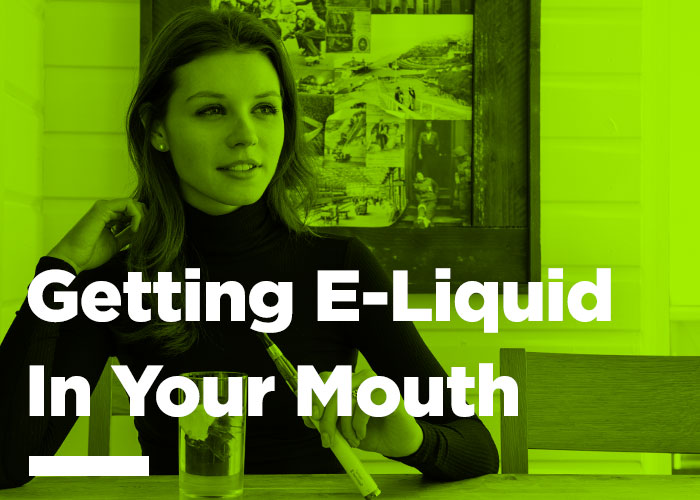 How to Stop Getting E-Liquid in Your Mouth