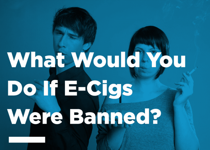What would you do if ecigs were banned