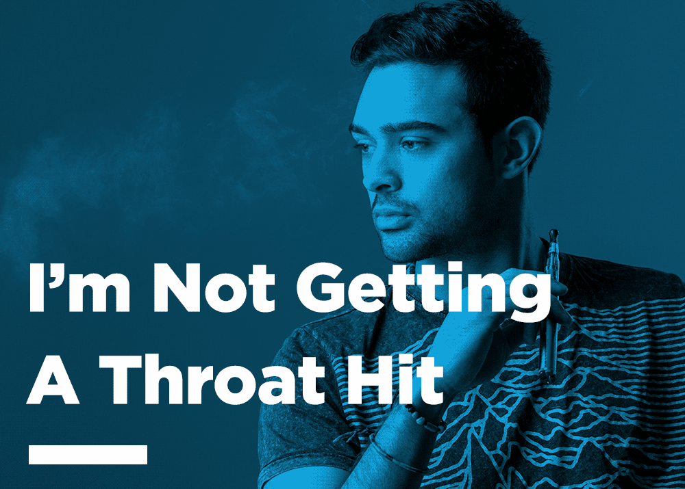 Not Getting Enough Throat Hit?