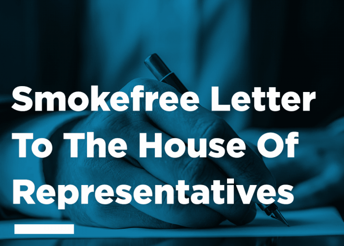 Smokefree letter to the house of representatives